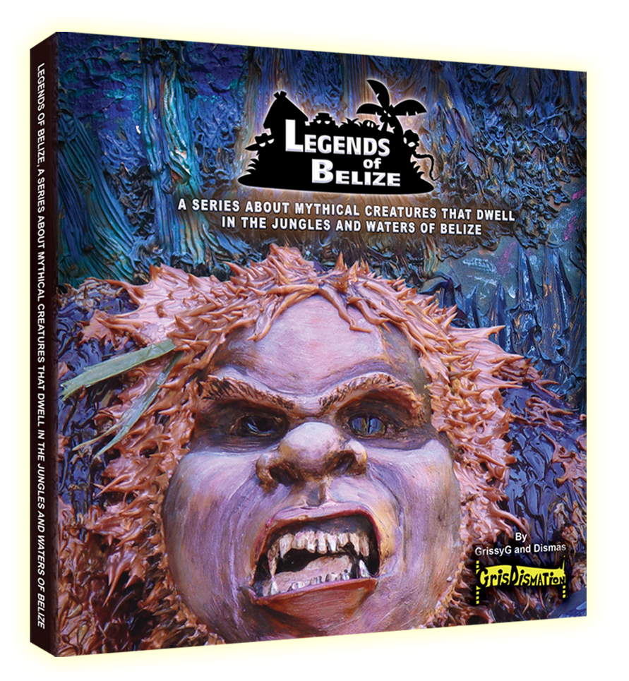 Legends of Belize A Series About Mythical Creatures in the Jungles and Waters of Belize